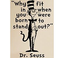 WHY FIT IN WHEN YOU WERE BORN TO STAND OUT? - DR SEUSS Photographic Print