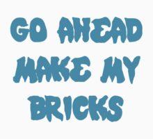 GO AHEAD MAKE MY BRICKS Kids Tee