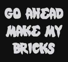 GO AHEAD MAKE MY BRICKS One Piece - Long Sleeve