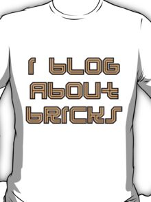 I BLOG ABOUT BRICKS T-Shirt