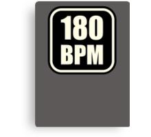 180 BPM  Canvas Print