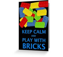 KEEP CALM AND PLAY WITH BRICKS Greeting Card