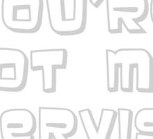You're Not My Supervisor - Alternative Sticker