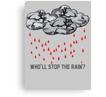 Who'll stop the rain? Canvas Print