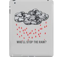 Who'll stop the rain? iPad Case/Skin
