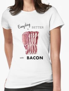 Everything is better with Bacon  Womens Fitted T-Shirt