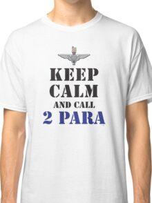 KEEP CALM AND CALL 2 PARA Classic T-Shirt