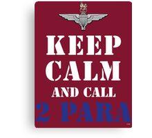 KEEP CALM AND CALL 2 PARA Canvas Print