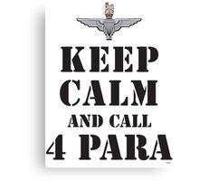 KEEP CALM AND CALL 4 PARA Canvas Print