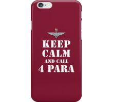 KEEP CALM AND CALL 4 PARA iPhone Case/Skin