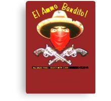El Ammo Bandito! Canvas Print