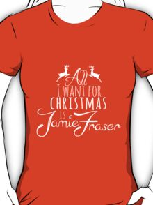 Outlander - All I want for Xmas is Jamie Fraser T-Shirt