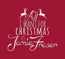 Outlander - All I want for Xmas is Jamie Fraser by Laura Stefani