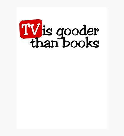TV is gooder than books Photographic Print
