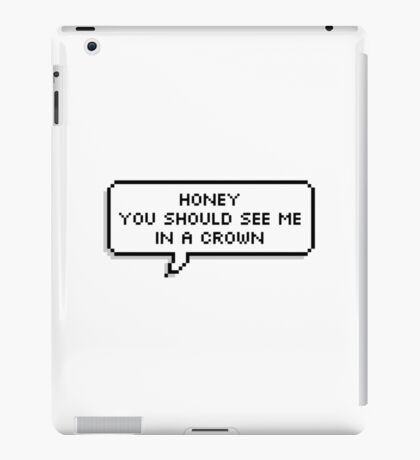 ♥ Honey you should see me in a crown ♥ iPad Case/Skin