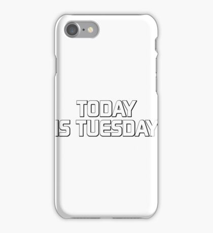 Today is Tuesday iPhone Case/Skin