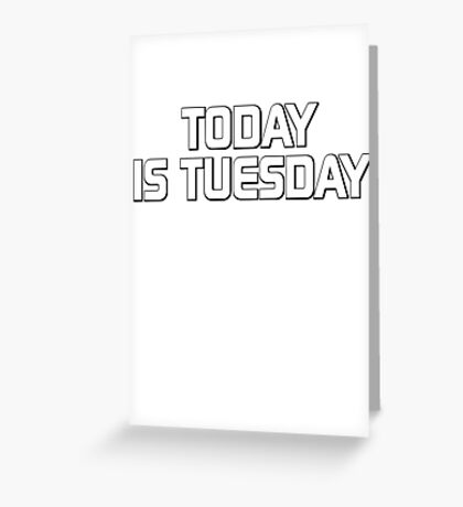 Today is Tuesday Greeting Card