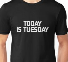 Today is Tuesday Unisex T-Shirt