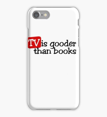 TV is gooder than books iPhone Case/Skin