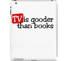 TV is gooder than books iPad Case/Skin