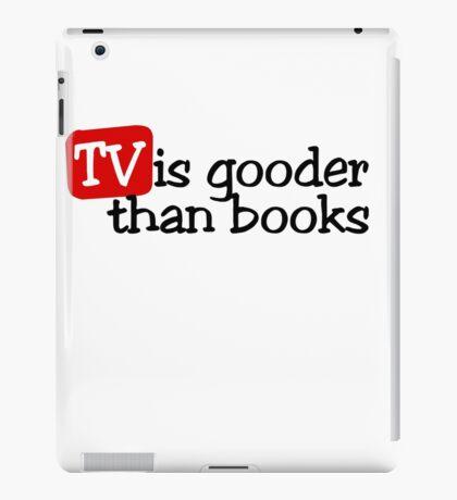 TV is gooder than books iPad Case/Skin