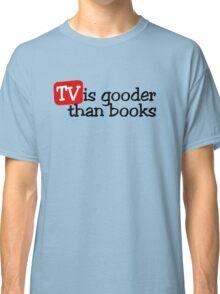 TV is gooder than books Classic T-Shirt