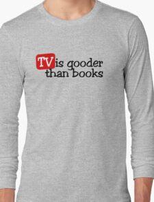 TV is gooder than books Long Sleeve T-Shirt