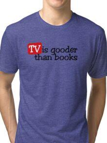 TV is gooder than books Tri-blend T-Shirt