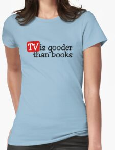 TV is gooder than books Womens Fitted T-Shirt
