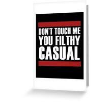 """Don't touch me, you filthy casual!"" Greeting Card"