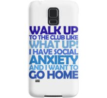 Walk up to the club like what up! I have social anxiety and I want to go home Samsung Galaxy Case/Skin
