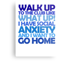 Walk up to the club like what up! I have social anxiety and I want to go home Metal Print