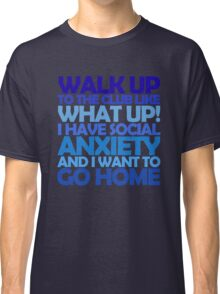Walk up to the club like what up! I have social anxiety and I want to go home Classic T-Shirt