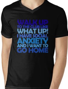 Walk up to the club like what up! I have social anxiety and I want to go home Mens V-Neck T-Shirt