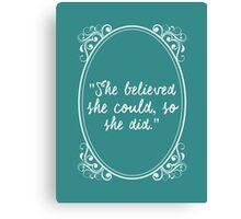 'She believed she could, so she did.' Canvas Print