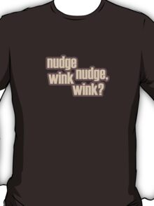 Nudge nudge, wink wink? T-Shirt