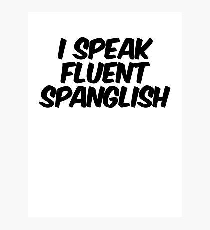 I speak fluent spanglish Photographic Print