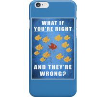 You're right, and they're wrong? iPhone Case/Skin
