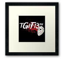 TGIF the 13th Framed Print