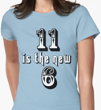 11 is the new 6 T-Shirt