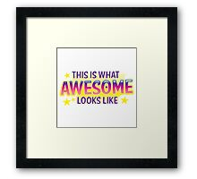 This is what awesome looks like Framed Print