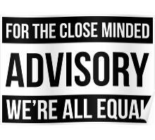 For The Close Minded - ADVISORY - We're All EQUAL Poster