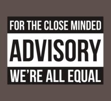 For The Close Minded - ADVISORY - We're All EQUAL by MikkoWartecs