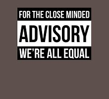 For The Close Minded - ADVISORY - We're All EQUAL Unisex T-Shirt