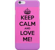 Keep Calm and Love Me! iPhone Case/Skin