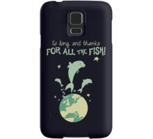 So long, and thanks for all the fish! Samsung Galaxy Case/Skin