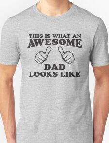 This Is What An Awesome Dad Looks LIke, Black Ink | Moms and Dads Gifts, Mothers Day, Fathers Day, Matching Shirts For Parents T-Shirt