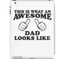 This Is What An Awesome Dad Looks LIke, Black Ink | Moms and Dads Gifts, Mothers Day, Fathers Day, Matching Shirts For Parents iPad Case/Skin