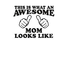 This Is What An Awesome Mom Looks Like, Black Ink   Moms and Dads Gifts, Mothers Day, Fathers Day, Matching Shirts For Parents Photographic Print