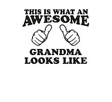 This Is What An Awesome Grandma Looks LIke, Black Ink   Grandparents Gift Photographic Print